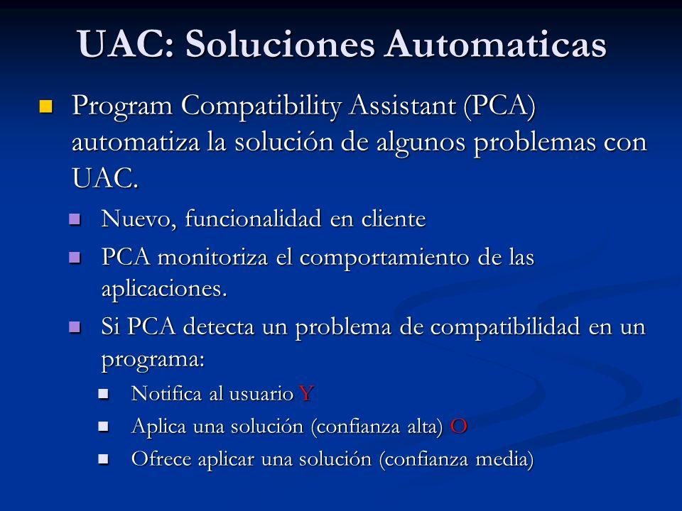 UAC: Soluciones Automaticas Program Compatibility Assistant (PCA) automatiza la solución de algunos problemas con UAC. Program Compatibility Assistant