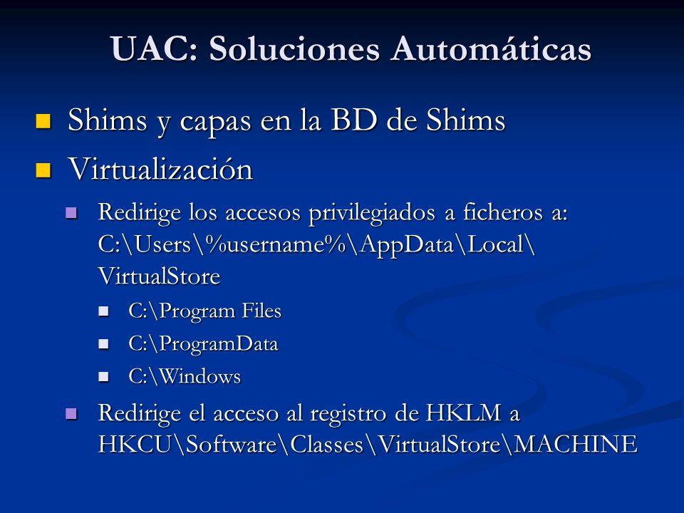 UAC: Soluciones Automáticas Shims y capas en la BD de Shims Shims y capas en la BD de Shims Virtualización Virtualización Redirige los accesos privile