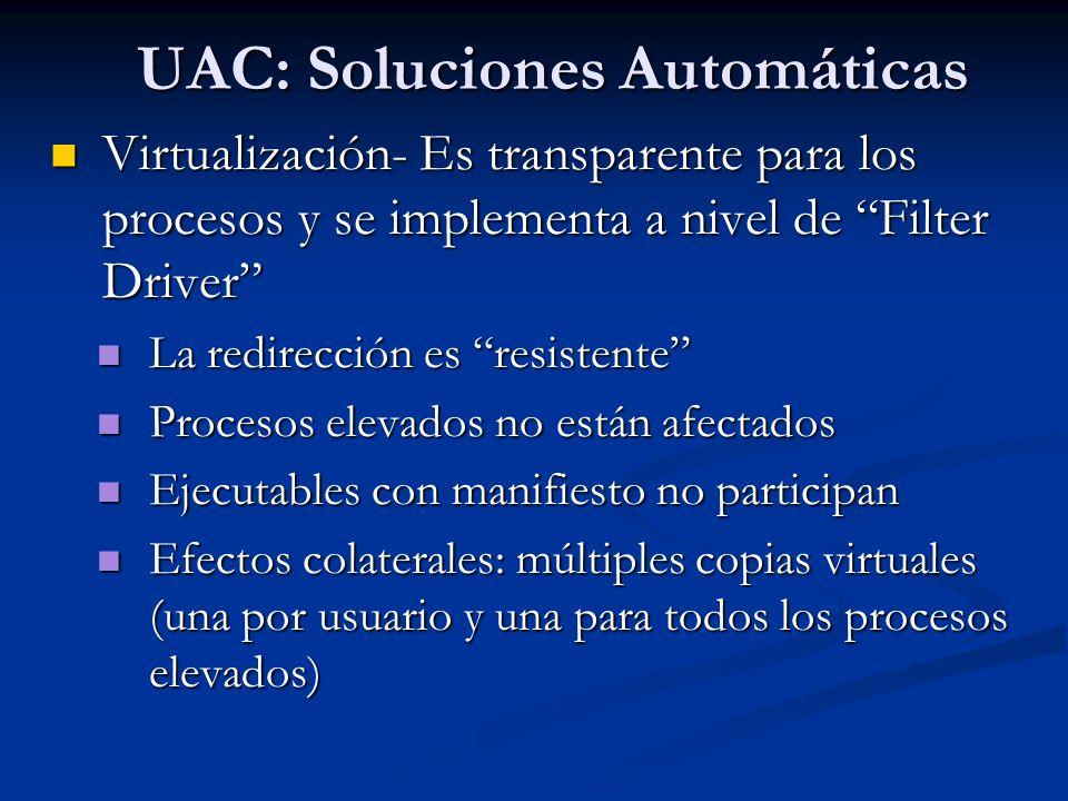 UAC: Soluciones Automáticas Virtualización- Es transparente para los procesos y se implementa a nivel de Filter Driver Virtualización- Es transparente