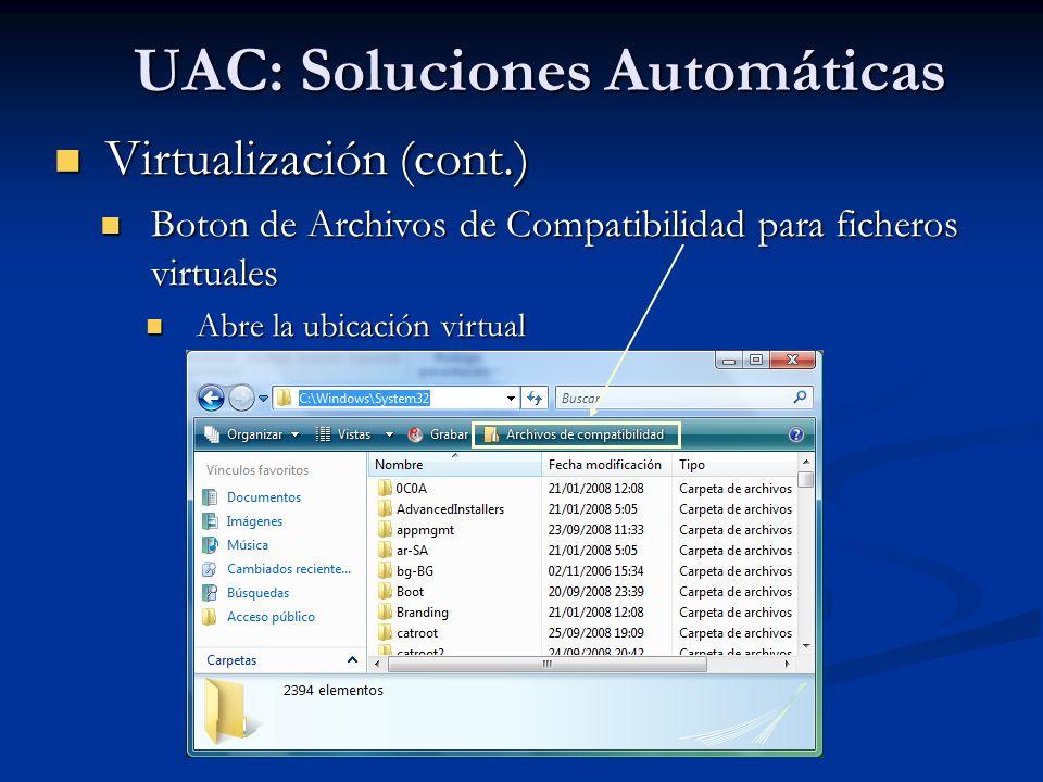 UAC: Soluciones Automáticas Virtualización (cont.) Virtualización (cont.) Boton de Archivos de Compatibilidad para ficheros virtuales Boton de Archivo