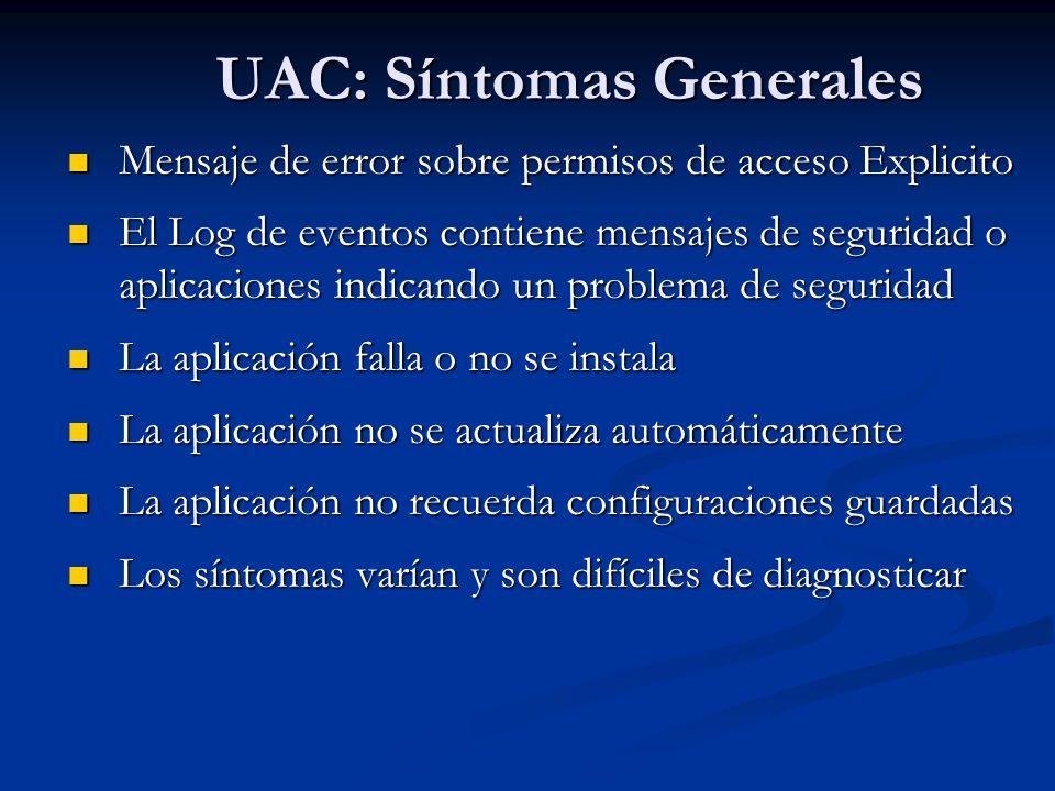 UAC: Síntomas Generales Mensaje de error sobre permisos de acceso Explicito Mensaje de error sobre permisos de acceso Explicito El Log de eventos cont