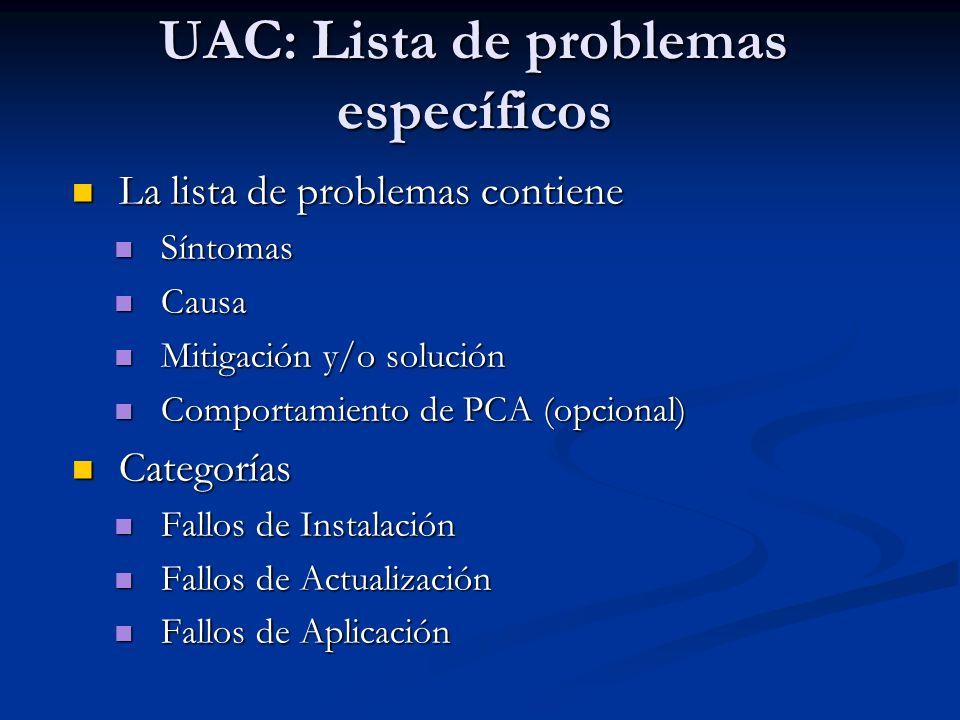 UAC: Lista de problemas específicos La lista de problemas contiene La lista de problemas contiene Síntomas Síntomas Causa Causa Mitigación y/o solució