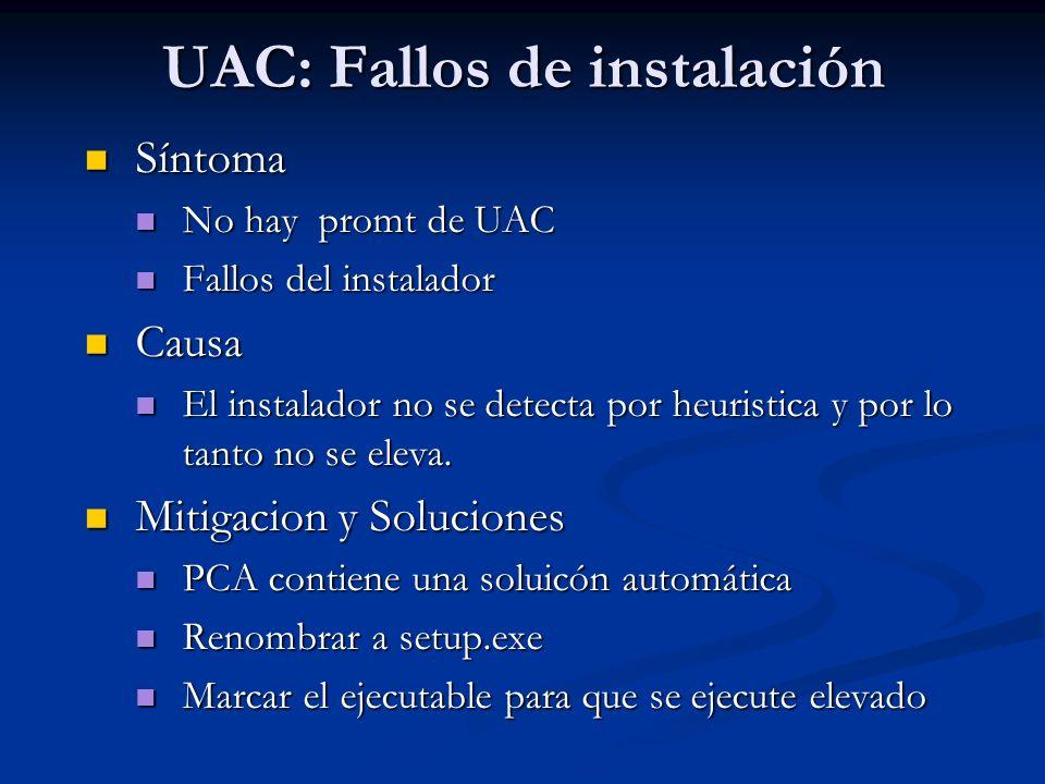 UAC: Fallos de instalación Síntoma Síntoma No hay promt de UAC No hay promt de UAC Fallos del instalador Fallos del instalador Causa Causa El instalad
