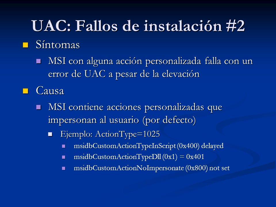 UAC: Fallos de instalación #2 Síntomas Síntomas MSI con alguna acción personalizada falla con un error de UAC a pesar de la elevación MSI con alguna a