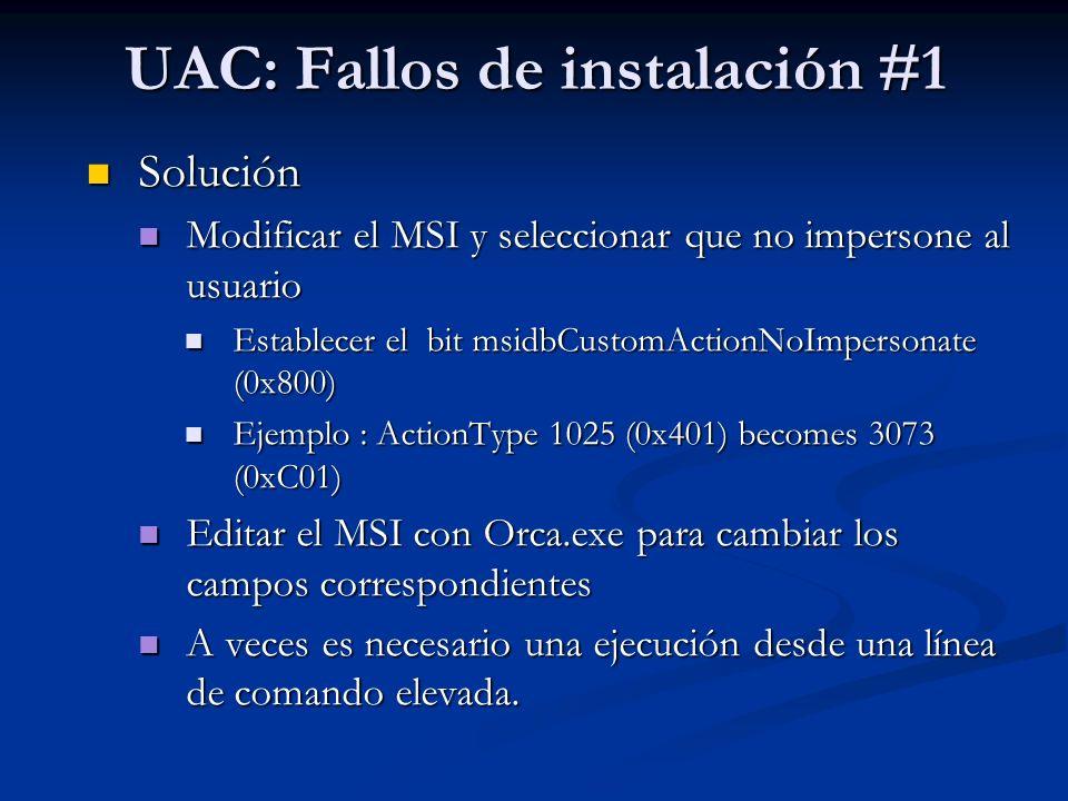 UAC: Fallos de instalación #1 Solución Solución Modificar el MSI y seleccionar que no impersone al usuario Modificar el MSI y seleccionar que no imper