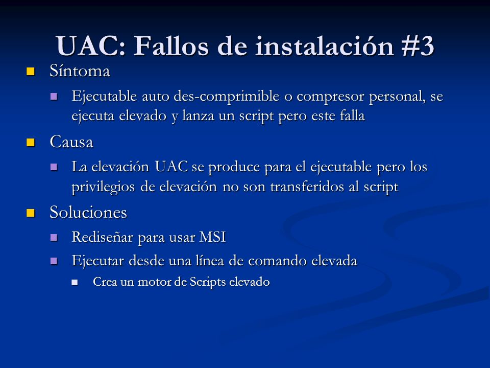 UAC: Fallos de instalación #3 Síntoma Síntoma Ejecutable auto des-comprimible o compresor personal, se ejecuta elevado y lanza un script pero este fal
