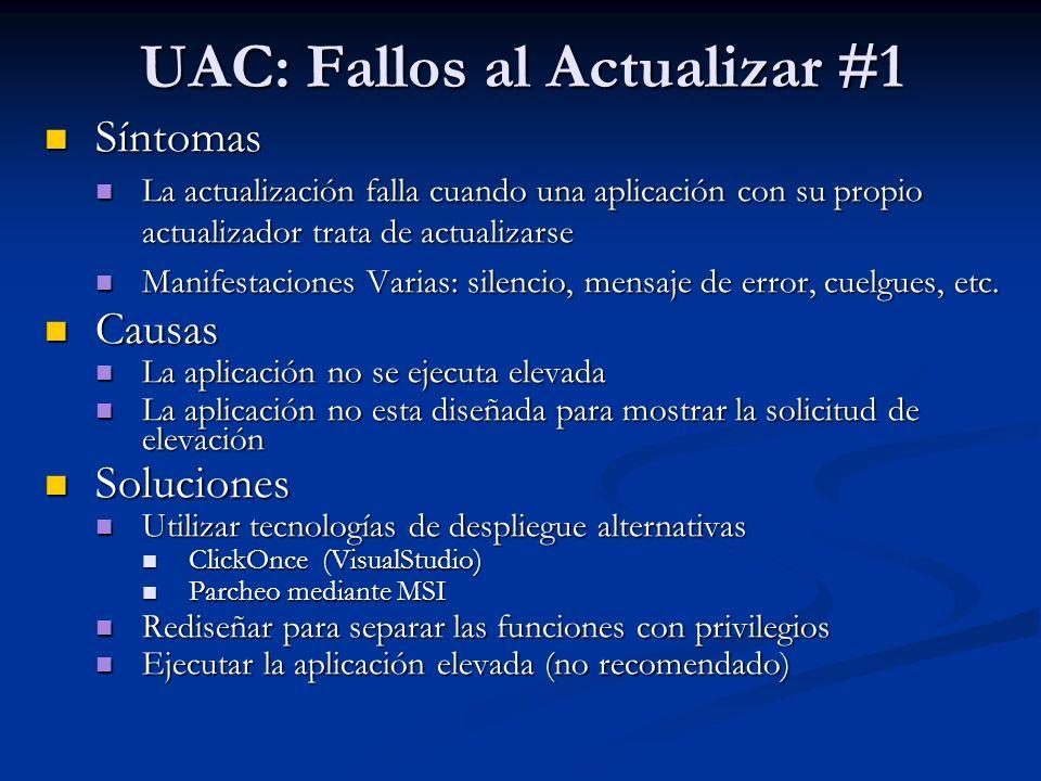 UAC: Fallos al Actualizar #1 Síntomas Síntomas La actualización falla cuando una aplicación con su propio actualizador trata de actualizarse La actual