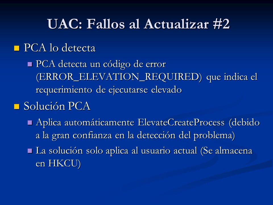 UAC: Fallos al Actualizar #2 PCA lo detecta PCA lo detecta PCA detecta un código de error (ERROR_ELEVATION_REQUIRED) que indica el requerimiento de ej