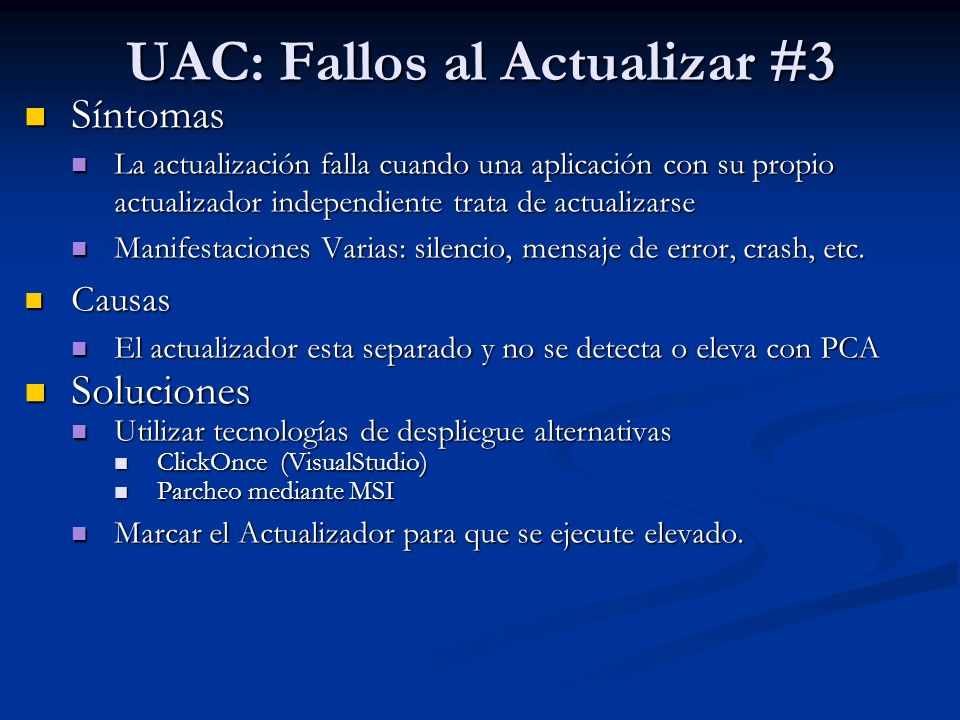 UAC: Fallos al Actualizar #3 Síntomas Síntomas La actualización falla cuando una aplicación con su propio actualizador independiente trata de actualiz
