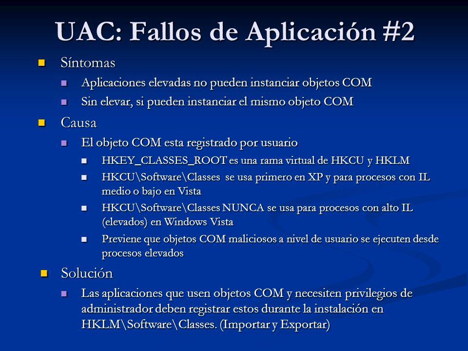 UAC: Fallos de Aplicación #2 Síntomas Síntomas Aplicaciones elevadas no pueden instanciar objetos COM Aplicaciones elevadas no pueden instanciar objet