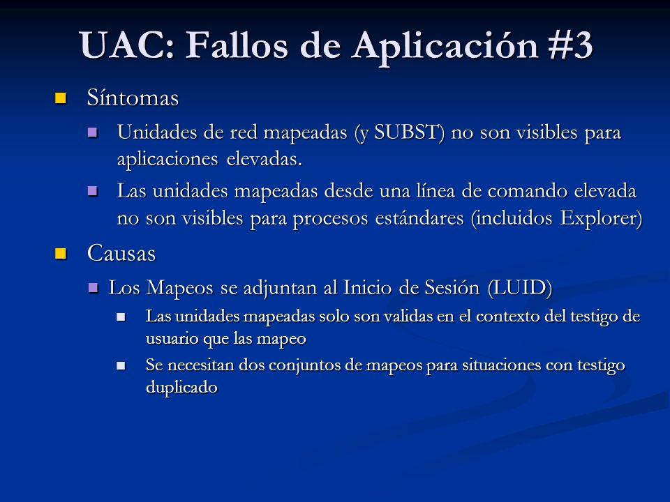 UAC: Fallos de Aplicación #3 Síntomas Síntomas Unidades de red mapeadas (y SUBST) no son visibles para aplicaciones elevadas. Unidades de red mapeadas