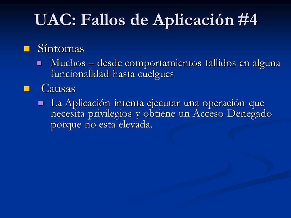 UAC: Fallos de Aplicación #4 Síntomas Síntomas Muchos – desde comportamientos fallidos en alguna funcionalidad hasta cuelgues Muchos – desde comportam
