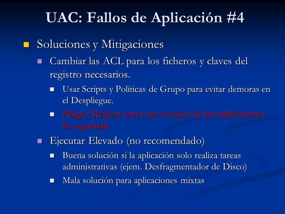 UAC: Fallos de Aplicación #4 Soluciones y Mitigaciones Soluciones y Mitigaciones Cambiar las ACL para los ficheros y claves del registro necesarios. C