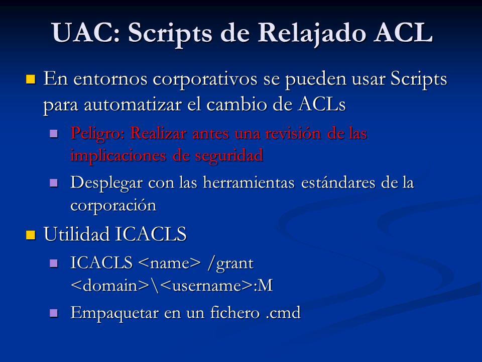 UAC: Scripts de Relajado ACL En entornos corporativos se pueden usar Scripts para automatizar el cambio de ACLs En entornos corporativos se pueden usa