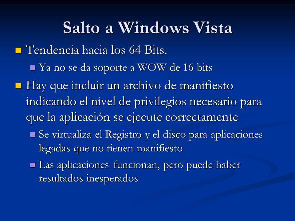 Salto a Windows Vista Tendencia hacia los 64 Bits. Tendencia hacia los 64 Bits. Ya no se da soporte a WOW de 16 bits Ya no se da soporte a WOW de 16 b