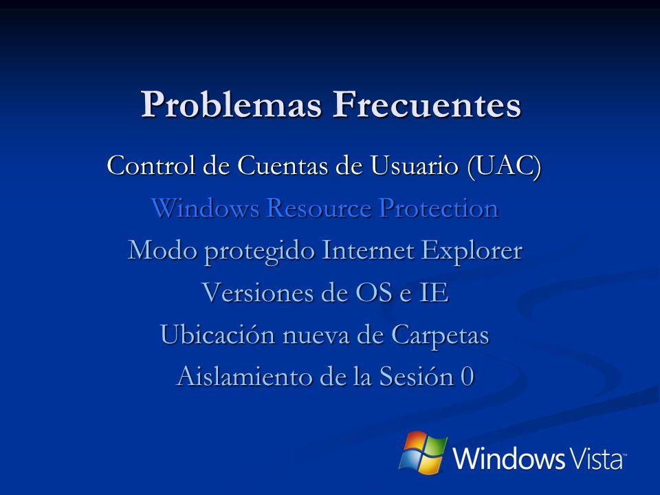 Problemas Frecuentes Control de Cuentas de Usuario (UAC) Windows Resource Protection Modo protegido Internet Explorer Versiones de OS e IE Ubicación n