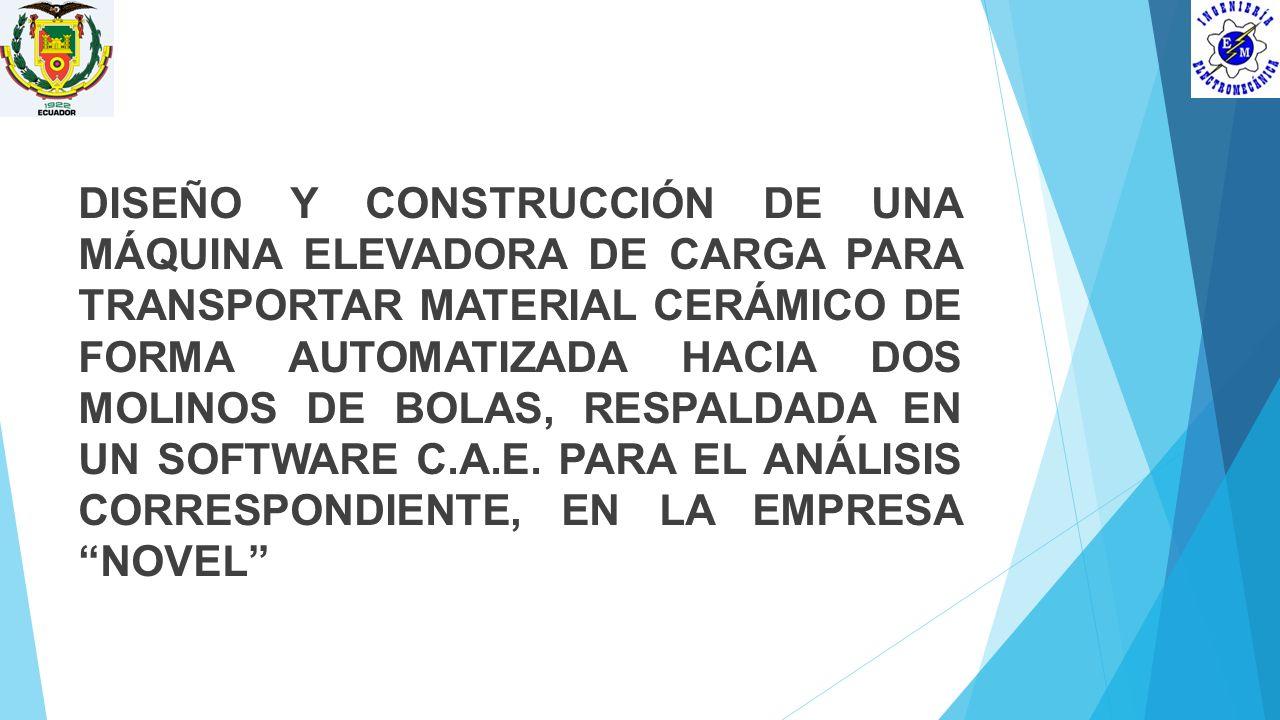 DISEÑO Y CONSTRUCCIÓN DE UNA MÁQUINA ELEVADORA DE CARGA PARA TRANSPORTAR MATERIAL CERÁMICO DE FORMA AUTOMATIZADA HACIA DOS MOLINOS DE BOLAS, RESPALDAD
