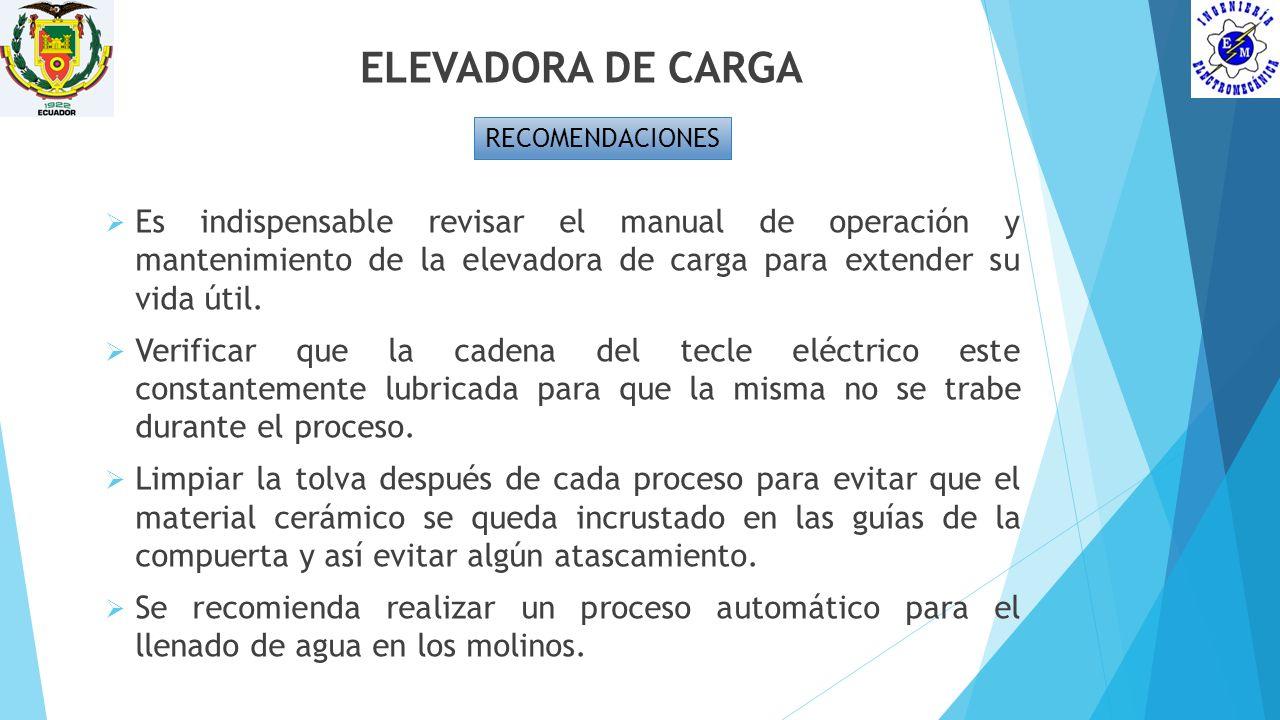 ELEVADORA DE CARGA RECOMENDACIONES Es indispensable revisar el manual de operación y mantenimiento de la elevadora de carga para extender su vida útil