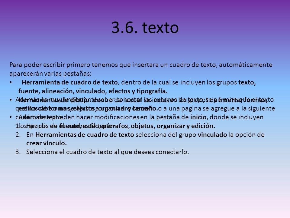 3.6. texto Para poder escribir primero tenemos que insertara un cuadro de texto, automáticamente aparecerán varias pestañas: Herramienta de cuadro de