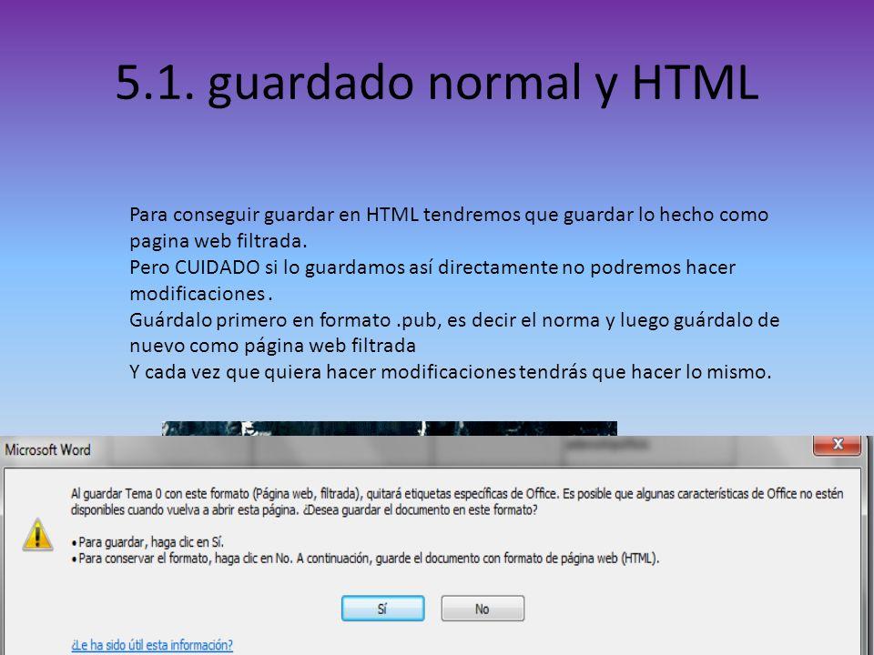 5.1. guardado normal y HTML Para conseguir guardar en HTML tendremos que guardar lo hecho como pagina web filtrada. Pero CUIDADO si lo guardamos así d