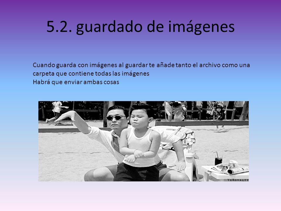 5.2. guardado de imágenes Cuando guarda con imágenes al guardar te añade tanto el archivo como una carpeta que contiene todas las imágenes Habrá que e
