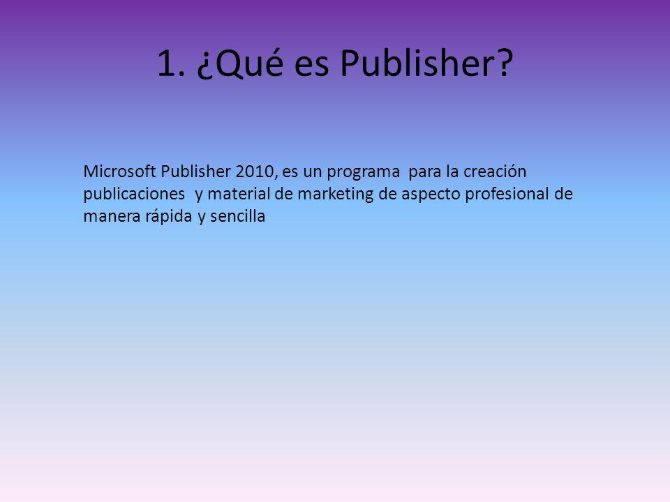 1. ¿Qué es Publisher? Microsoft Publisher 2010, es un programa para la creación publicaciones y material de marketing de aspecto profesional de manera