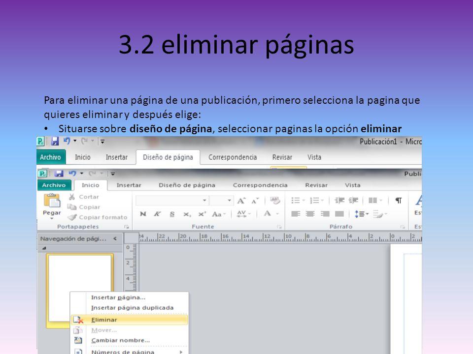 3.2 eliminar páginas Para eliminar una página de una publicación, primero selecciona la pagina que quieres eliminar y después elige: Situarse sobre di