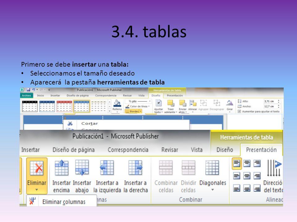 3.4. tablas Primero se debe insertar una tabla: Seleccionamos el tamaño deseado Aparecerá la pestaña herramientas de tabla Para insertar/ eliminar fil