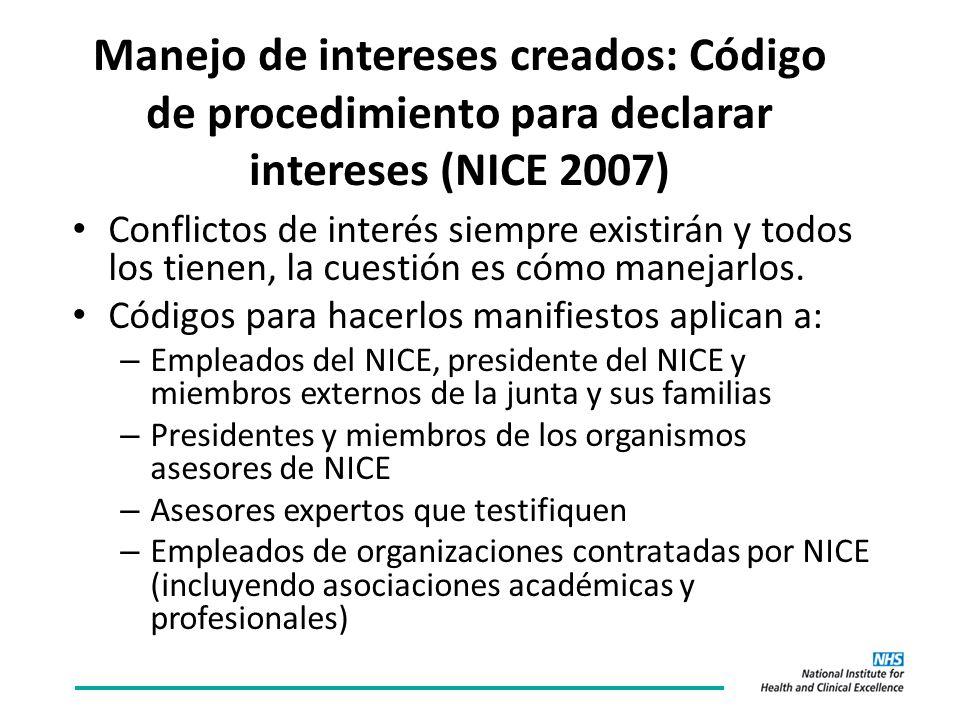 Manejo de intereses creados: Código de procedimiento para declarar intereses (NICE 2007) Conflictos de interés siempre existirán y todos los tienen, la cuestión es cómo manejarlos.