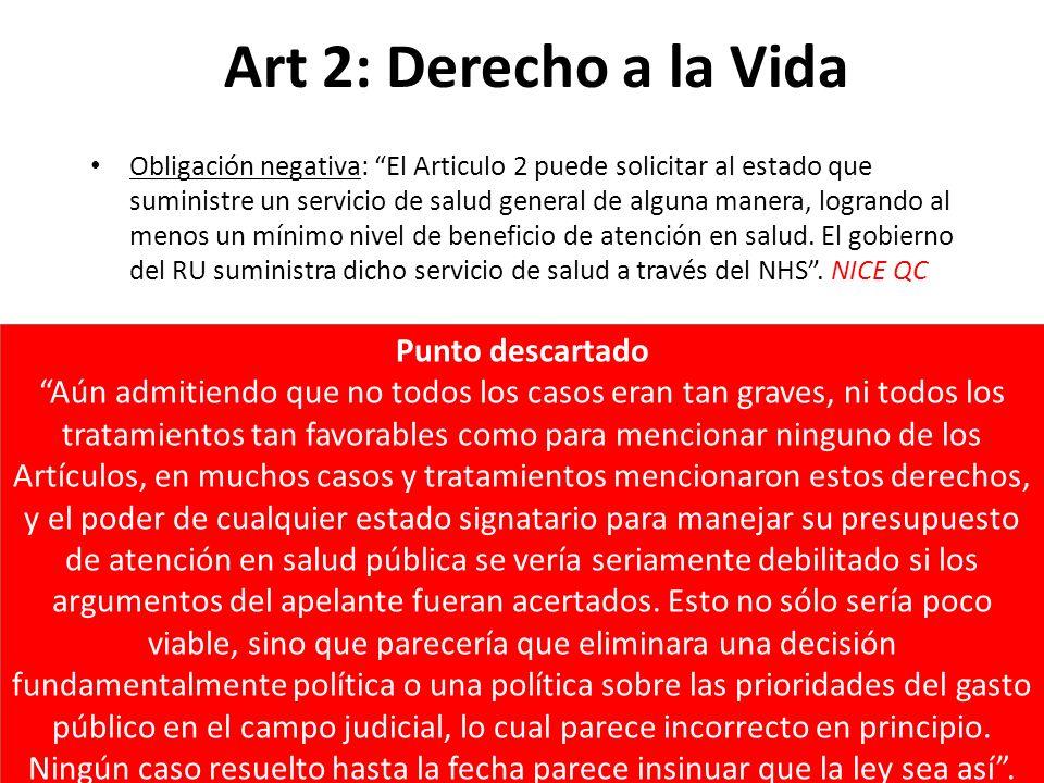 Art 2: Derecho a la Vida Obligación negativa: El Articulo 2 puede solicitar al estado que suministre un servicio de salud general de alguna manera, logrando al menos un mínimo nivel de beneficio de atención en salud.