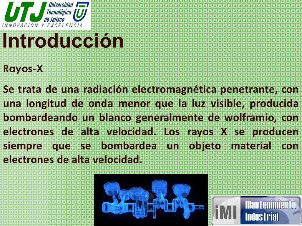 Introducción Rayos-X Se trata de una radiación electromagnética penetrante, con una longitud de onda menor que la luz visible, producida bombardeando un blanco generalmente de wolframio, con electrones de alta velocidad.