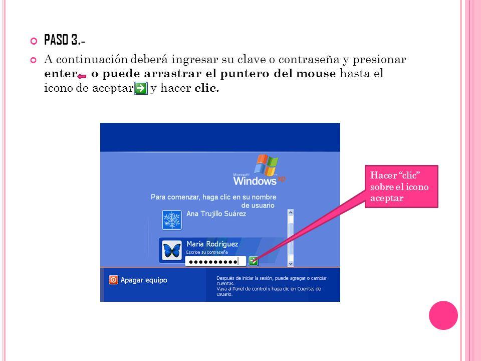 PASO 3.- A continuación deberá ingresar su clave o contraseña y presionar enter o puede arrastrar el puntero del mouse hasta el icono de aceptar y hac