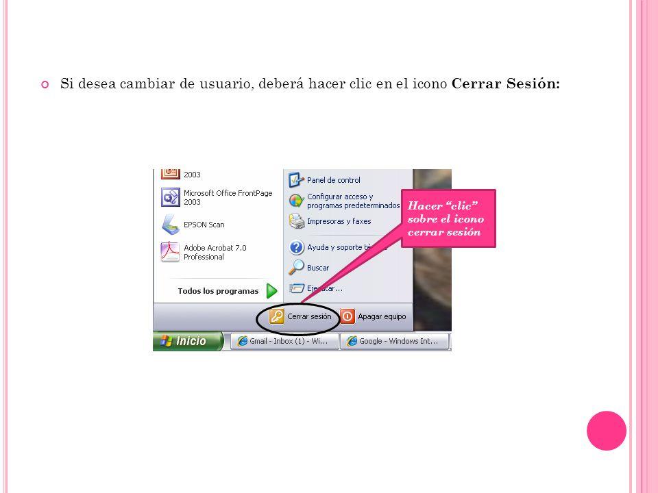 Si desea cambiar de usuario, deberá hacer clic en el icono Cerrar Sesión: Hacer clic sobre el icono cerrar sesión