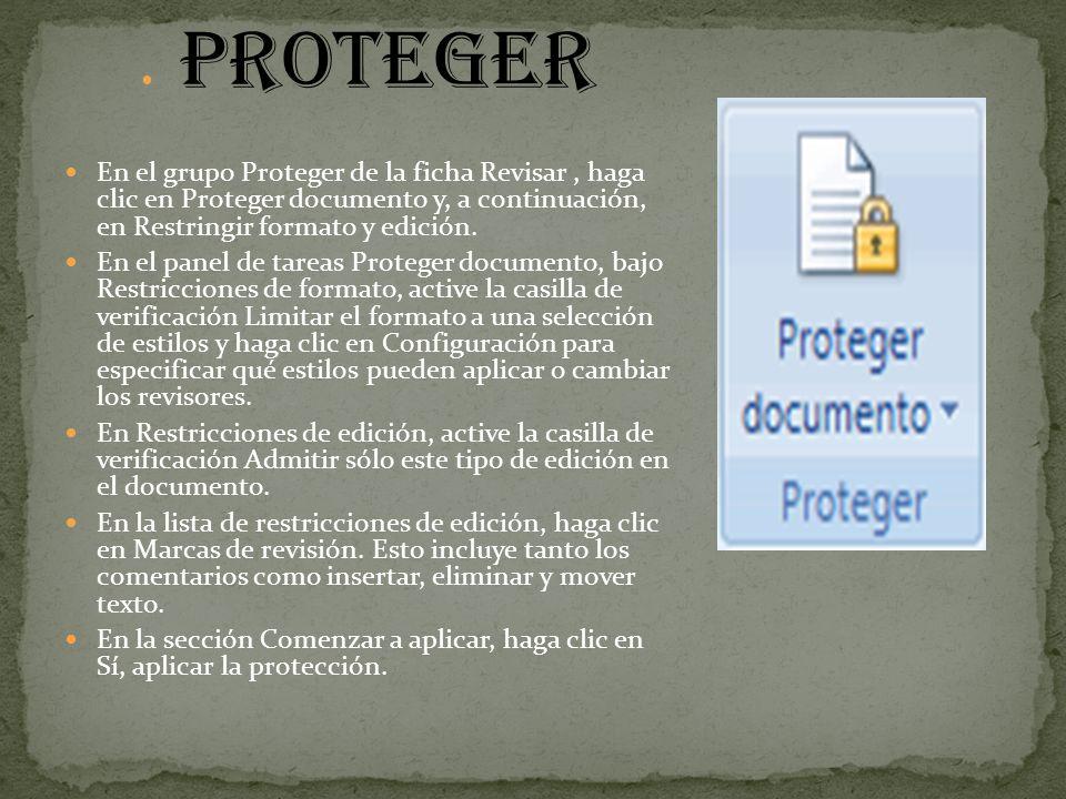 proteger En el grupo Proteger de la ficha Revisar, haga clic en Proteger documento y, a continuación, en Restringir formato y edición. En el panel de