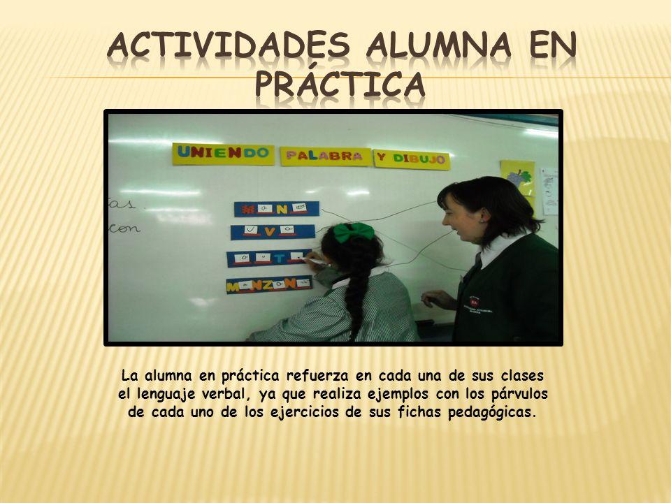 La alumna en práctica refuerza en cada una de sus clases el lenguaje verbal, ya que realiza ejemplos con los párvulos de cada uno de los ejercicios de