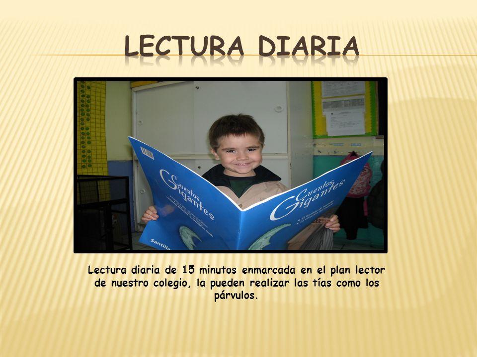 Lectura diaria de 15 minutos enmarcada en el plan lector de nuestro colegio, la pueden realizar las tías como los párvulos.