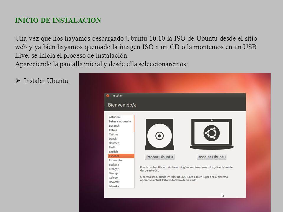 INICIO DE INSTALACION Una vez que nos hayamos descargado Ubuntu 10.10 la ISO de Ubuntu desde el sitio web y ya bien hayamos quemado la imagen ISO a un