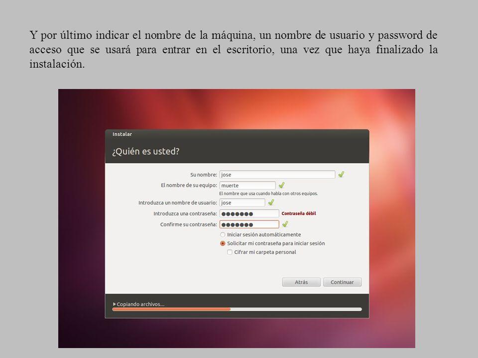 Y por último indicar el nombre de la máquina, un nombre de usuario y password de acceso que se usará para entrar en el escritorio, una vez que haya fi