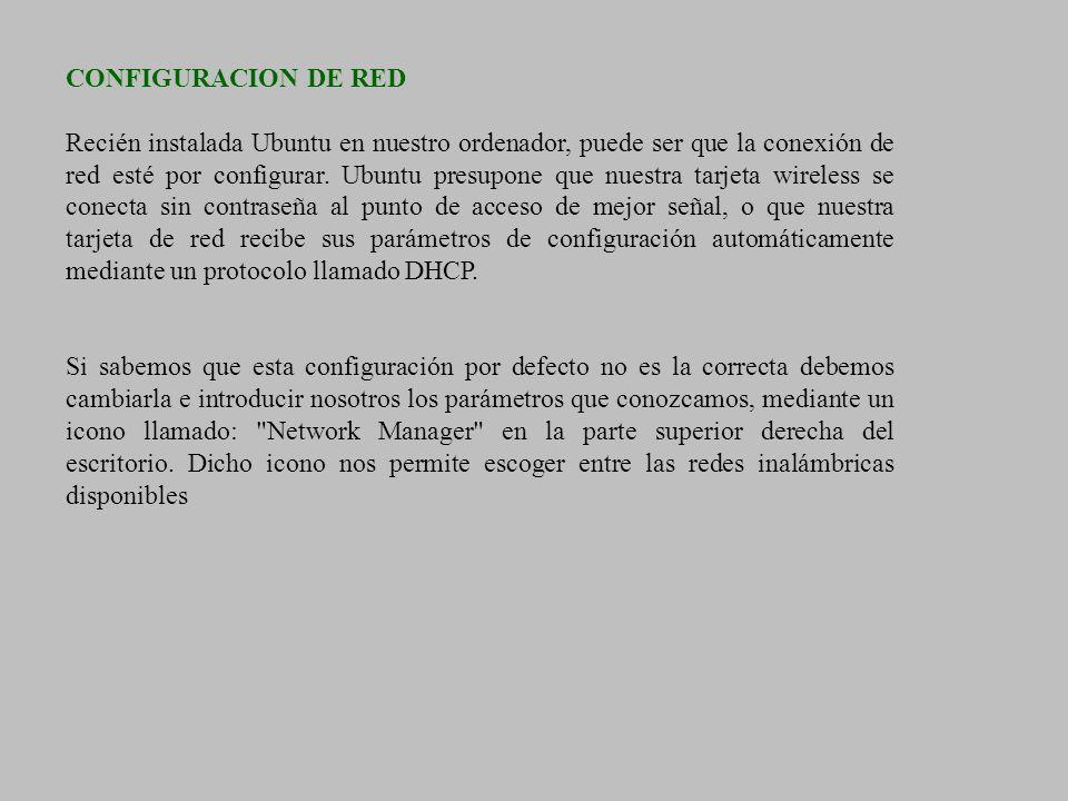 CONFIGURACION DE RED Recién instalada Ubuntu en nuestro ordenador, puede ser que la conexión de red esté por configurar. Ubuntu presupone que nuestra