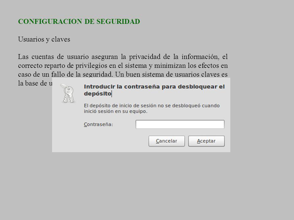 CONFIGURACION DE SEGURIDAD Usuarios y claves Las cuentas de usuario aseguran la privacidad de la información, el correcto reparto de privilegios en el