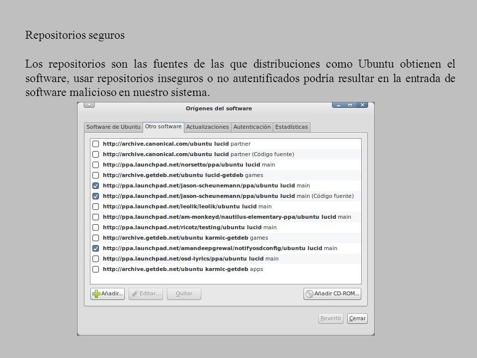 Repositorios seguros Los repositorios son las fuentes de las que distribuciones como Ubuntu obtienen el software, usar repositorios inseguros o no aut