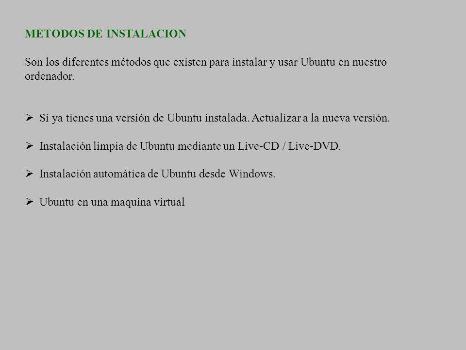 METODOS DE INSTALACION Son los diferentes métodos que existen para instalar y usar Ubuntu en nuestro ordenador. Si ya tienes una versión de Ubuntu ins