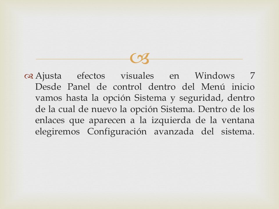 Ajusta efectos visuales en Windows 7 Desde Panel de control dentro del Menú inicio vamos hasta la opción Sistema y seguridad, dentro de la cual de nue
