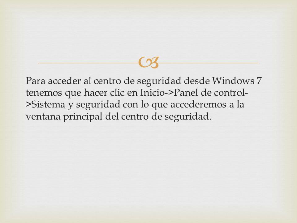 Para acceder al centro de seguridad desde Windows 7 tenemos que hacer clic en Inicio->Panel de control- >Sistema y seguridad con lo que accederemos a