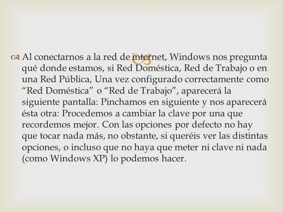 Al conectarnos a la red de internet, Windows nos pregunta qué donde estamos, si Red Doméstica, Red de Trabajo o en una Red Pública, Una vez configurad