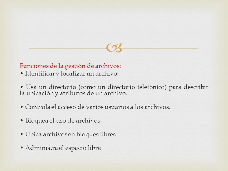 Funciones de la gestión de archivos: Identificar y localizar un archivo. Usa un directorio (como un directorio telefónico) para describir la ubicación