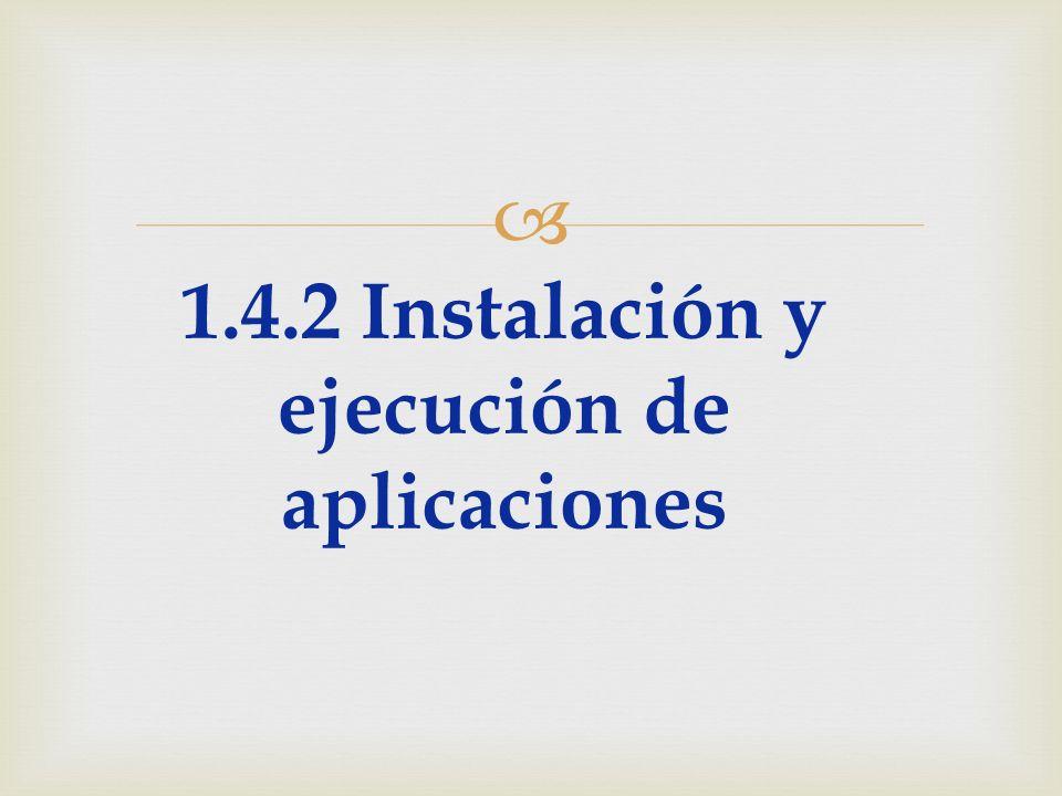 1.4.2 Instalación y ejecución de aplicaciones
