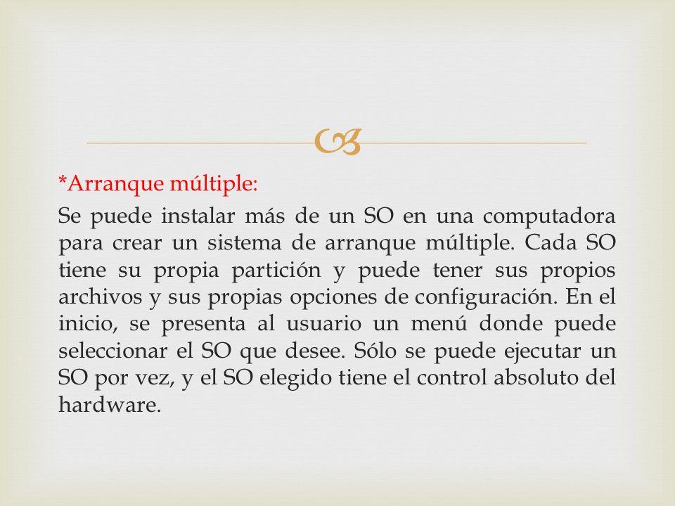*Arranque múltiple: Se puede instalar más de un SO en una computadora para crear un sistema de arranque múltiple. Cada SO tiene su propia partición y