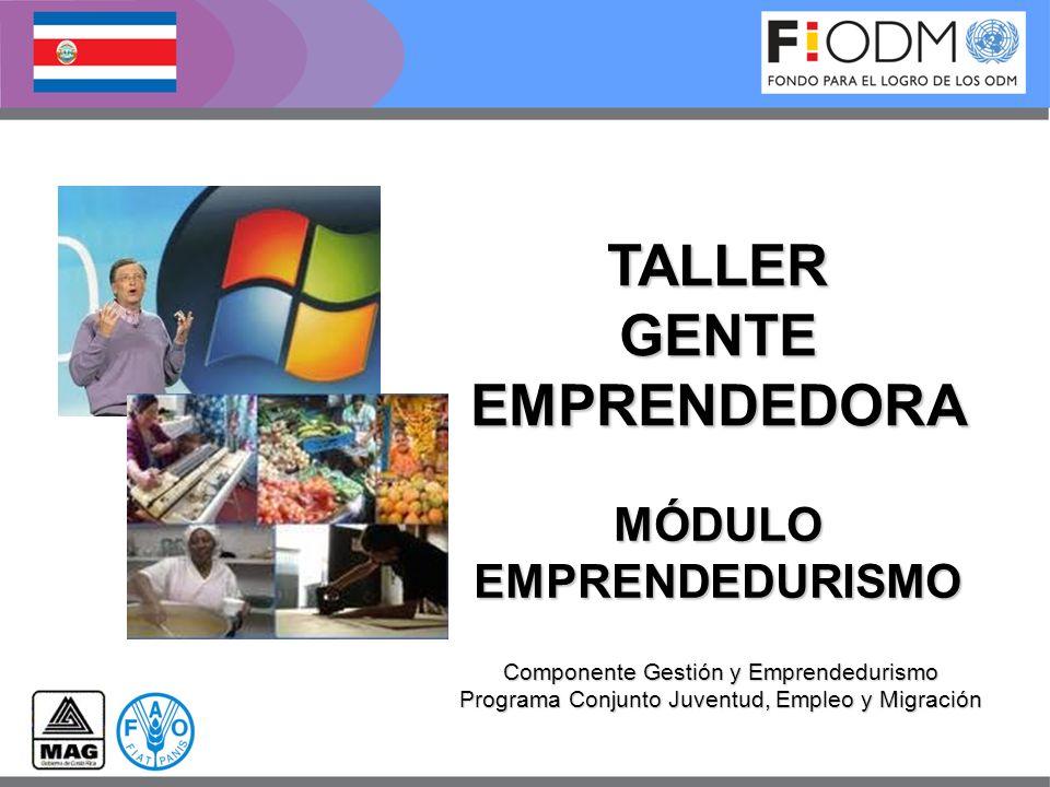 MÓDULOEMPRENDEDURISMO Componente Gestión y Emprendedurismo Programa Conjunto Juventud, Empleo y Migración TALLER GENTE EMPRENDEDORA