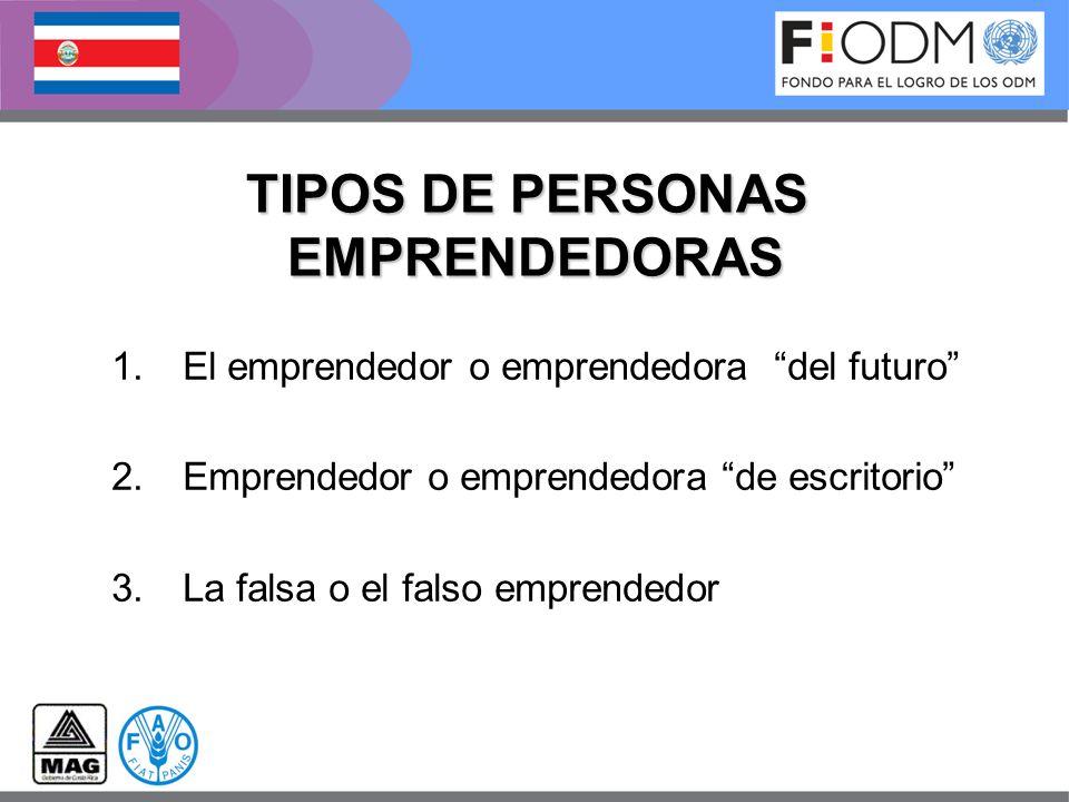 TIPOS DE PERSONAS EMPRENDEDORAS 1.El emprendedor o emprendedora del futuro 2.Emprendedor o emprendedora de escritorio 3.La falsa o el falso emprendedo